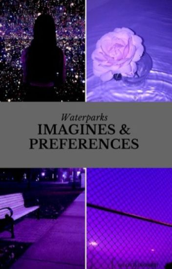 waterparks imagines / preferences