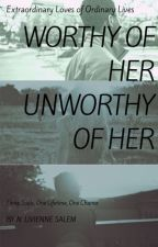 Worthy Of Her Unworthy Of Her by NeeyaLivienneS