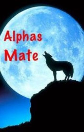 Alphas Mate.......COMPLETED!!!