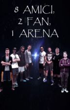8 amici 2 fan ed 1 arena by Go_To_Sleep_Baby