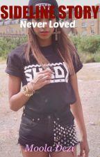 Sideline Story: Never Loved by Moola_Dezi
