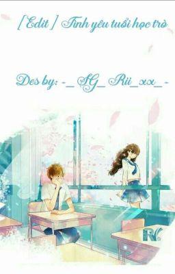 Đọc truyện [ Edit] Tình yêu tuổi học trò- Rii_Moon