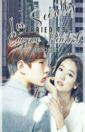 I'm Secretly Married To Campus Heartrob (Book 2 ) by thornHearts143