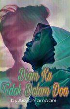 DIAM KU TIDAK DALAM DOA by Aisyahramdani