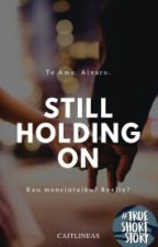 STILL HOLDING ON by caitlineas