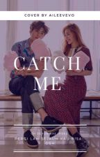 [ 6 ] Catch Me [ Osh.Bjh ] by ChooChannel