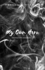 My Own Hero   COMPLETED by mshrmsjd