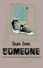 SAVE, love someone. by aviliada