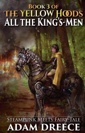 All the King's-Men (The Yellow Hoods #3) by AdamDreece