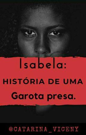 Isabella: História de uma garota presa. by Catarina_Killmore