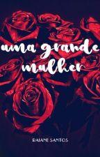 Uma grande MULHER by RaianeAJS