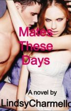 Mates These Days(COMMING SOON) by LindsyFuoco