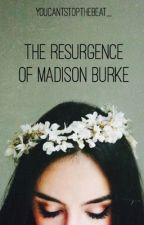 The Resurgence of Madison Burke by youcantstopthebeat_