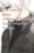 The Iron Kid (New Avengers/Ultimate Spider Man Fan Fiction) by vInD3X