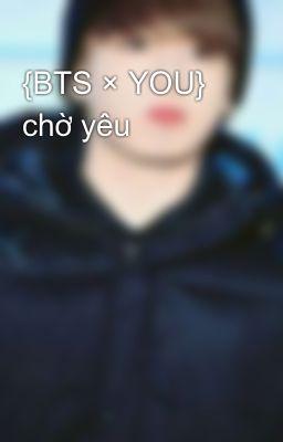 {BTS × YOU} chờ yêu