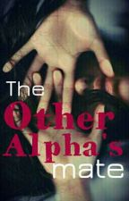 The Other Alpha's Mate✔ by the_Savage_reader