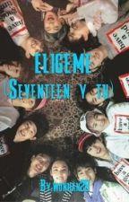 ELIGEME  (Seventeen y tu) by wonhan28