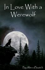 In Love With A Werewolf by Ahnna_the_nerd