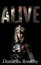 Alive  by DaniellaRouchy