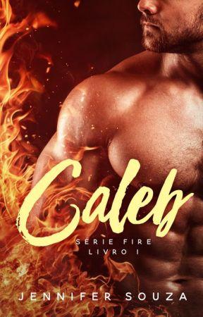 Caleb - Série Fire - Volume 1 / Degustação by JenniferSouzaAutora