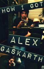 How I Got Alex Gaskarth by FeliciaYoung3
