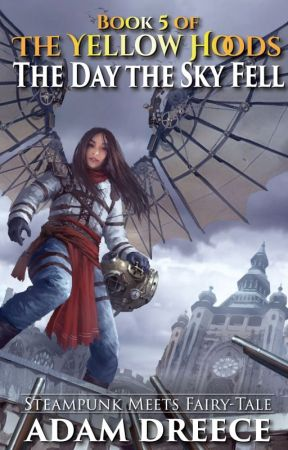 The Day the Sky Fell (The Yellow Hoods #5) by AdamDreece