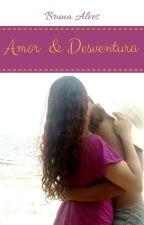 Amor e desventura by BrunaHadassa7