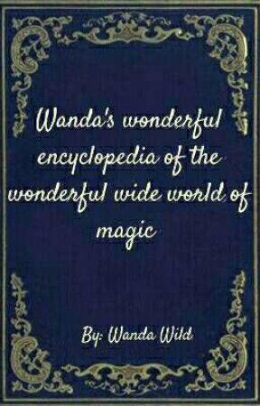 Wanda's wonderful encyclopedia of the wonderful wide world of magic  by I_ship_blitzstone