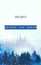 || BEYOND THE WOODS ||  by BaoziGirl99