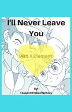 I'll Never Leave You (Ash X Clemont) by QueenOfNekoWriters