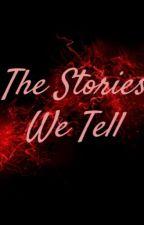 The Stories We Tell by hopelessnovember