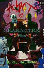 C.H.A.R.A.C.T.E.R. Files by Ray_The_Author