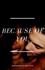 Because Of You (Bwwm) by BWWMBookWriter