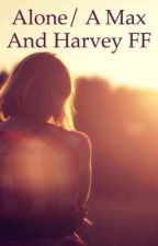 Alone/ A Max and Harvey FF by Dat_Millsie_Audrey