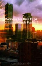 Working for the FBI (A Criminal Minds FanFic.) by csmithblann44