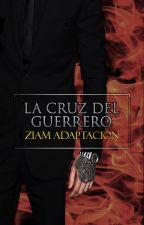 La Cruz del Guerrero | Ziam - Adaptación by unbrokenxziam