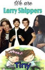 We Are Larry Shippers || Tiny. by LouisTopsOMG