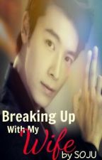 Breaking Up With My Wife [SOON TO BE PUBLISHED UNDER LIB] by Kuya_Soju