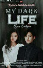 My Dark Life || B.B.H by Byun_Nada_exol