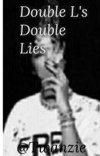 Double L's Double Lies  by Twanzie