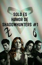 Sólo es humor de shadowhunters #1 by Oiieezhii