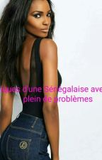 chroniques d'une Sénégalaise avec pleins de problèmes by alicekellymendy