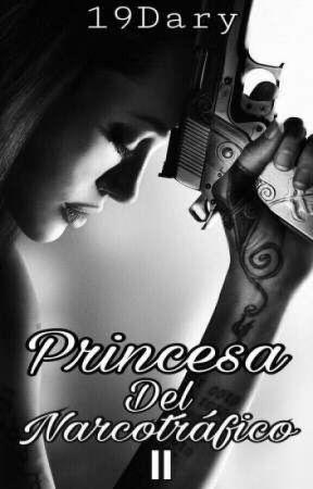 La Princesa Del Narcotráfico II by 19Dary