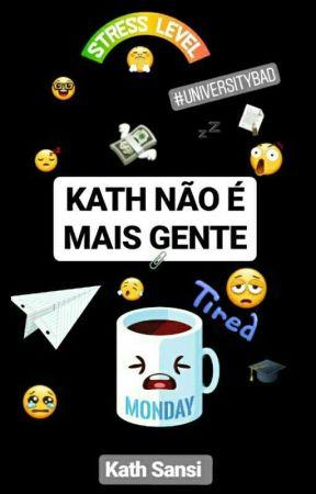 KATH NÃO É MAIS GENTE  by BuddhaFor_Kath