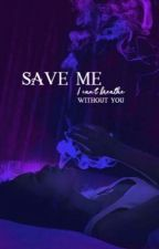Save Me; I Can't Breathe Without You by covqn__