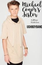 Michael Conor's Sister || A JHype Fanfiction by ughboyband