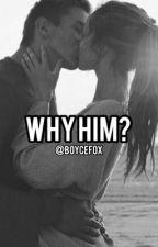 Why him? by BoyceFox