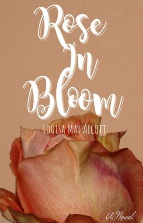 ROSE IN BLOOM (Completed) by LouisaMayAlcott