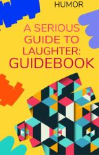 A Serious Guide to Laughter - Guidebook by humor