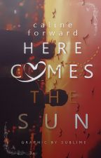 Here Comes the Sun (Book 1) | ✓ by shatteredcrowns
